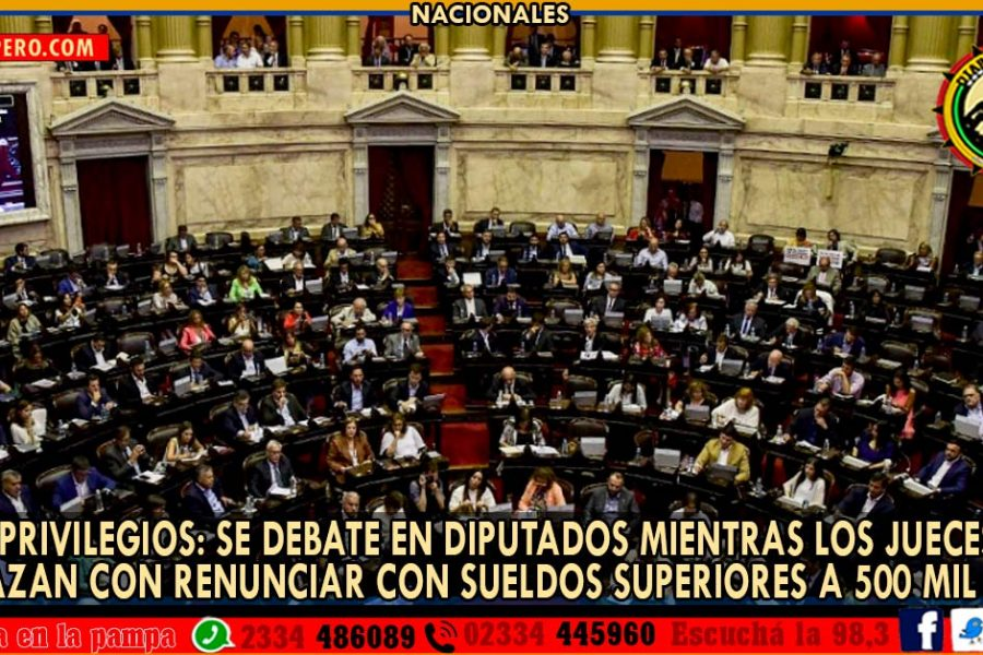 FIN DE PRIVILEGIOS: se debate en Diputados y los jueces amenazan renunciar con sueldos superiores a 500 mil pesos