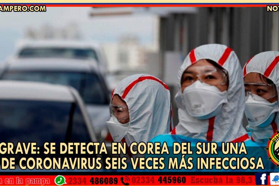 MUY GRAVE: se detecta en Corea del Sur una cepa de Coronavirus seis veces más infecciosa