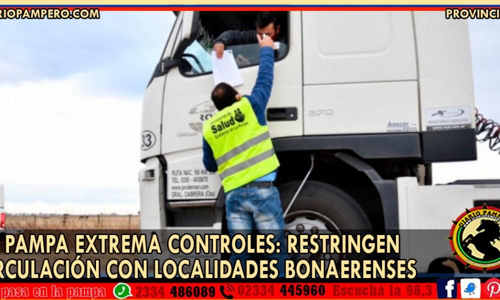 LA PAMPA extrema controles: restringen circulación con localidades bonaerenses