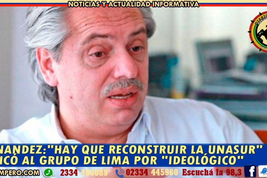 FERNANDEZ:»hay que reconstruir la Unasur» y criticó al Grupo de Lima por «ideológico»
