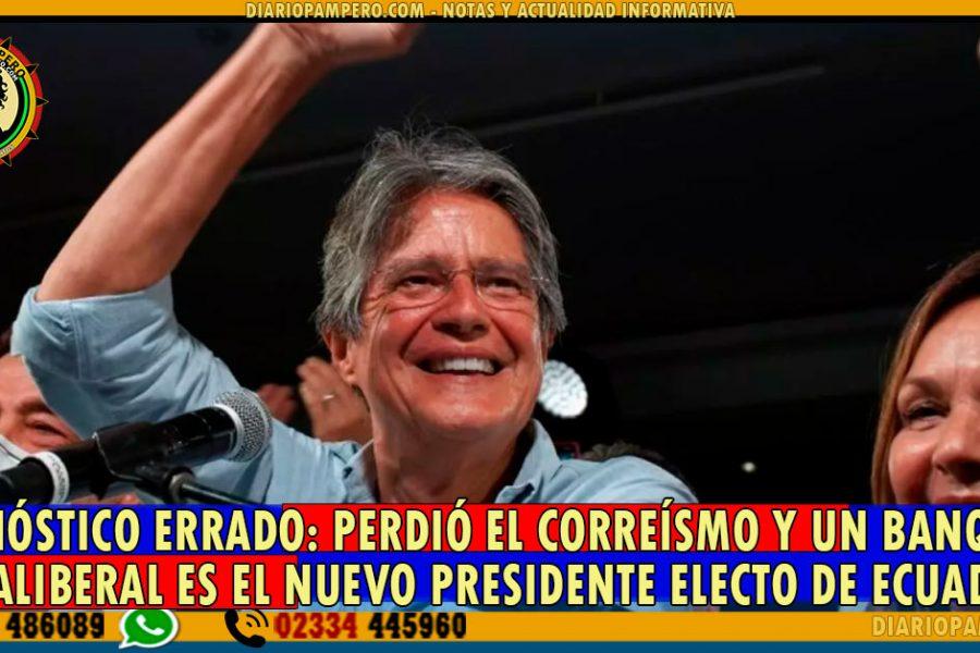 PRONÓSTICO ERRADO: perdió el Correísmo y un Banquero Ultraliberal es el nuevo Presidente Electo de Ecuador