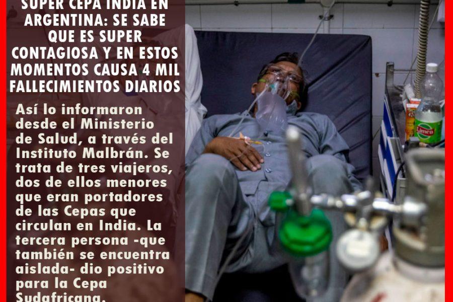 PREOCUPACIÓN POR SUPER CEPA INDIA EN ARGENTINA: se sabe que es super contagiosa y en estos momentos causa 4 mil fallecimientos diarios