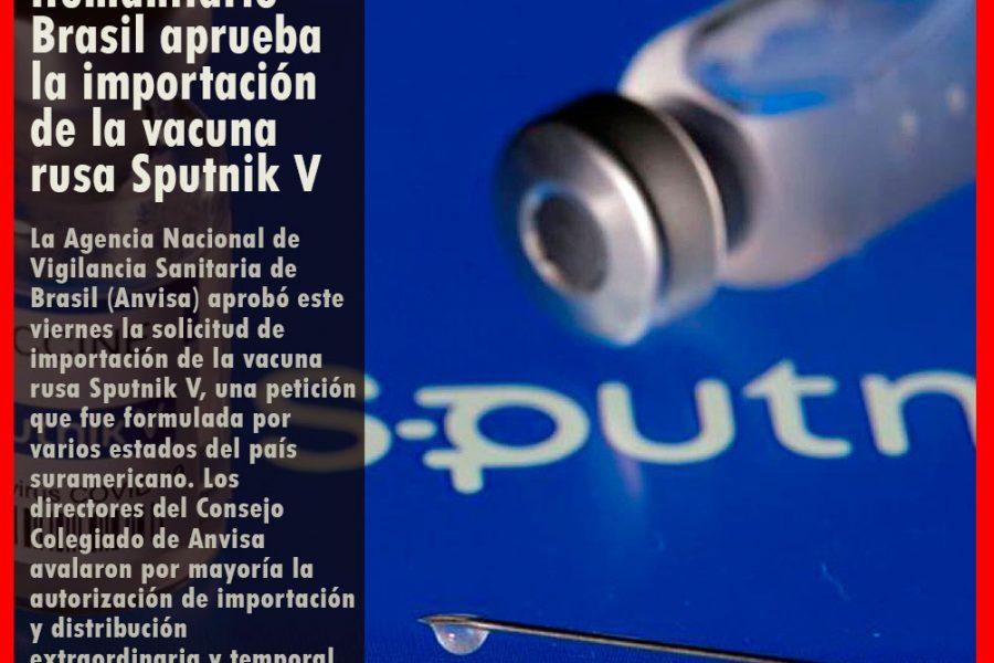 Ante el Desastre Sanitario Brasil aprueba la importación de la vacuna rusa Sputnik V