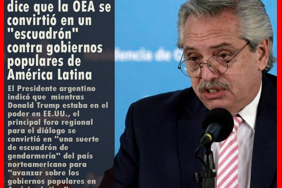 Alberto Fernández dice que la OEA se convirtió en un «escuadrón» contra gobiernos populares de América Latina