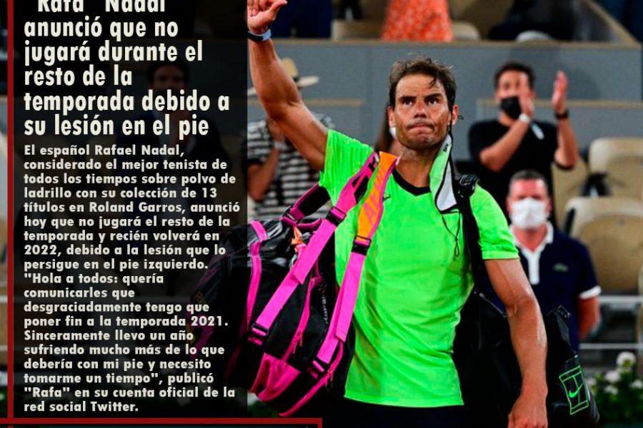 «Rafa» Nadal anunció que no jugará durante el resto de la temporada debido a su lesión en el pie